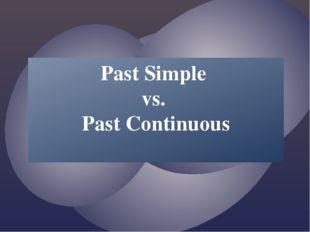 Past Simple vs. Past Continuous {