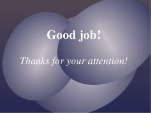 Good job! Thanks for your attention!