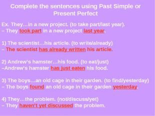 Complete the sentences using Past Simple or Present Perfect Ex. They…in a new