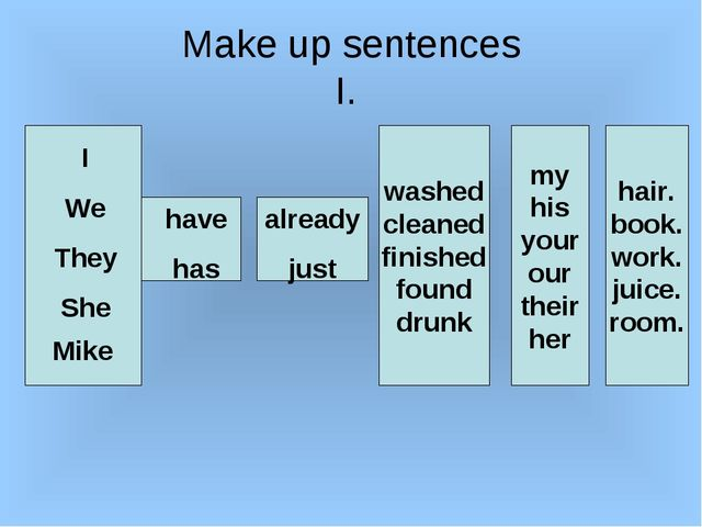 Make up sentences I. I We They She Mike have has already just washed cleaned...
