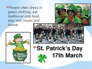 St. Patrick's Day 17th March People often dress in green clothing, eat tradit