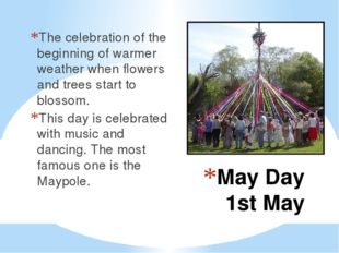 May Day 1st May The celebration of the beginning of warmer weather when flowe