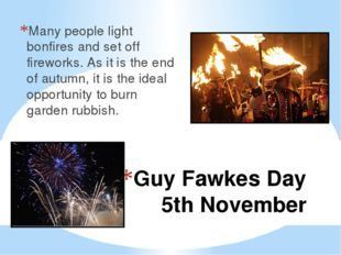 Guy Fawkes Day 5th November Many people light bonfires and set off fireworks.