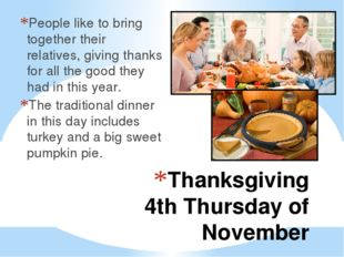 Thanksgiving 4th Thursday of November People like to bring together their rel