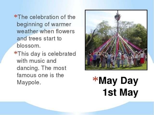 May Day 1st May The celebration of the beginning of warmer weather when flowe...