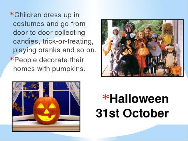 Halloween 31st October Children dress up in costumes and go from door to door...