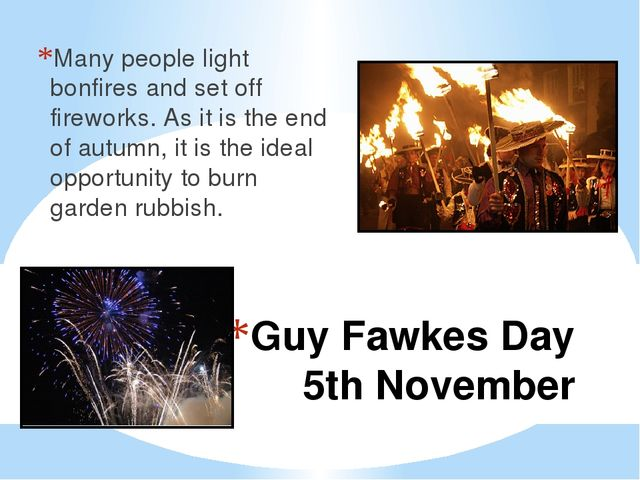 Guy Fawkes Day 5th November Many people light bonfires and set off fireworks....