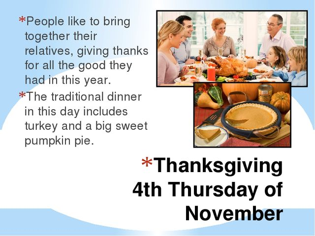Thanksgiving 4th Thursday of November People like to bring together their rel...