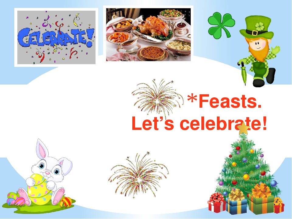 Feasts. Let's celebrate!