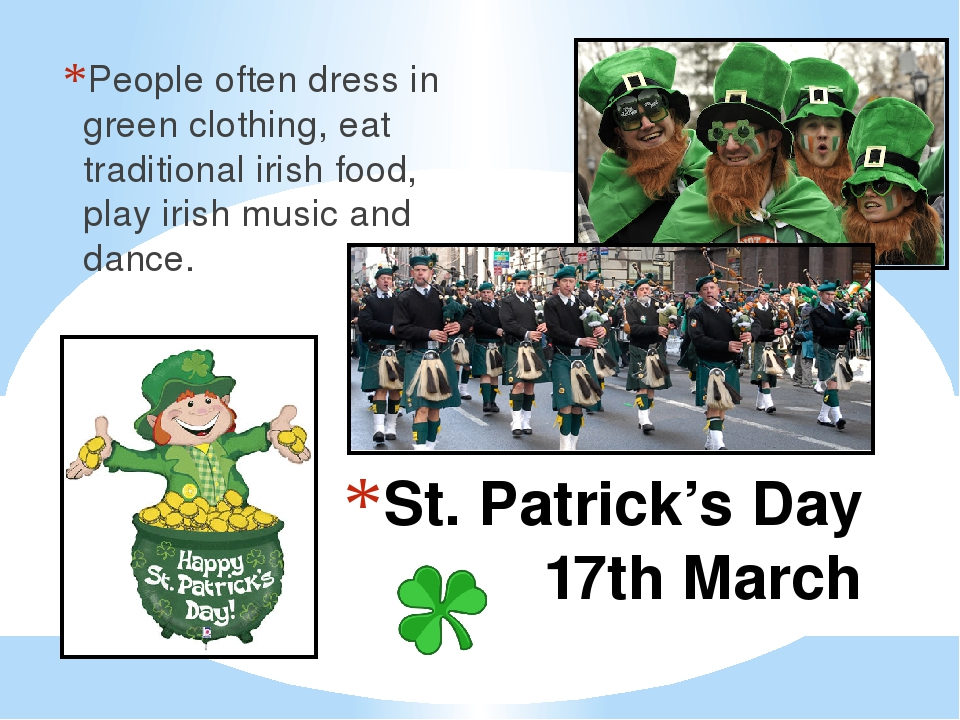 St. Patrick's Day 17th March People often dress in green clothing, eat tradit...