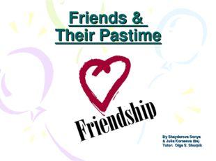Friends & Their Pastime By Shayderova Sonya & Julia Korneeva (8a) Tutor: Olg