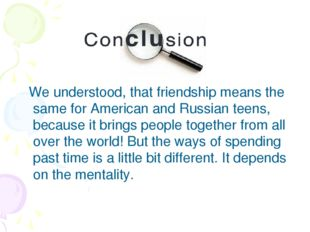 We understood, that friendship means the same for American and Russian teens