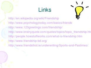 Links http://en.wikipedia.org/wiki/Friendship http://www.psychologytoday.com/