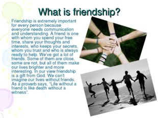 What is friendship? Friendship is extremely important for every person becaus