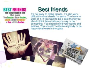 Best friends It's not easy to make friends. It's also very difficult to stay