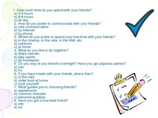 1. How much time do you spend with your friends? a) 3-4 hours b) 6-8 hours c