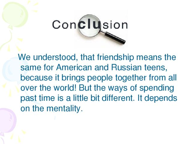 We understood, that friendship means the same for American and Russian teens...
