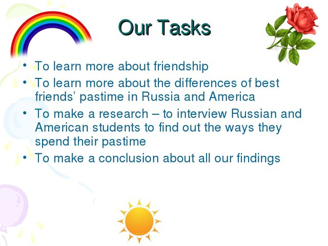Our Tasks To learn more about friendship To learn more about the differences...