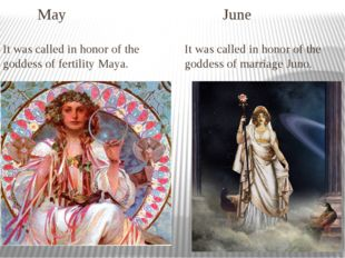 May June It was called in honor of the goddess of fertility Maya. It was call