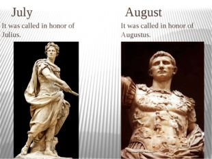 July August It was called in honor of Julius. It was called in honor of Augu