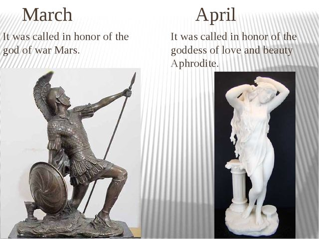 March April It was called in honor of the god of war Mars. It was called in...