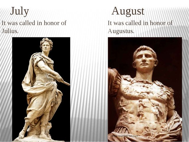 July August It was called in honor of Julius. It was called in honor of Augu...