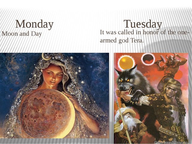 Monday Tuesday Moon and Day It was called in honor of the one-armed god Tera.