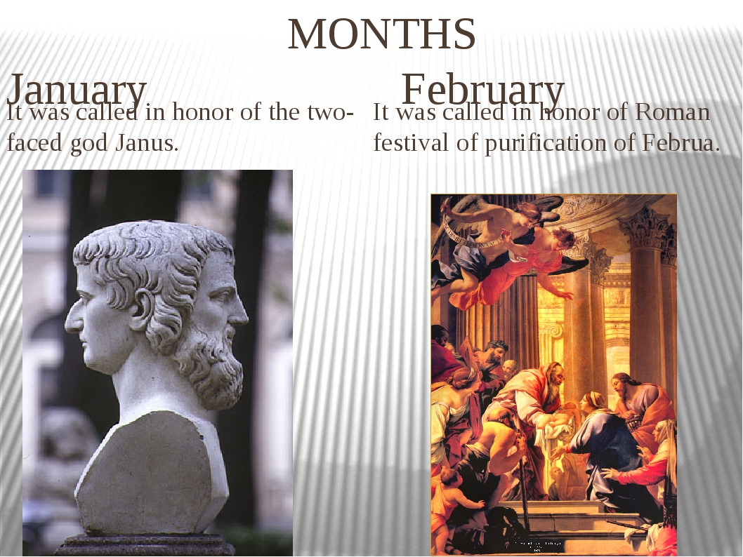 MONTHS January February It was called in honor of the two-faced god Janus. I...