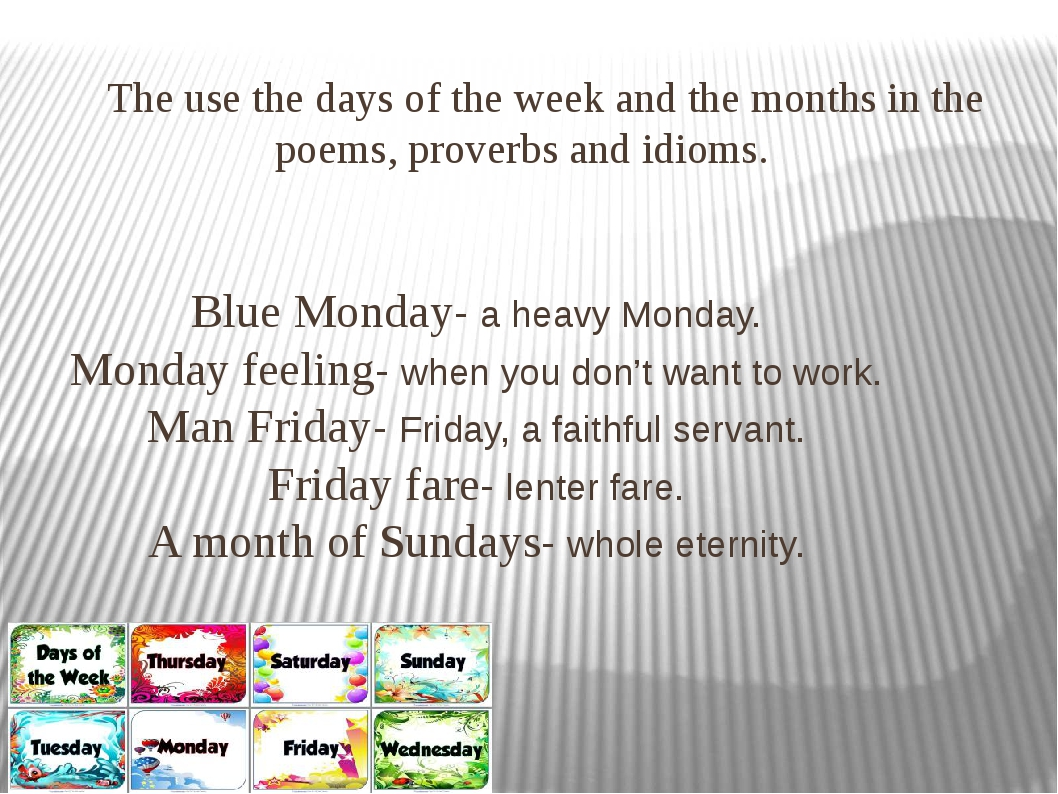 The use the days of the week and the months in the poems, proverbs and idiom...