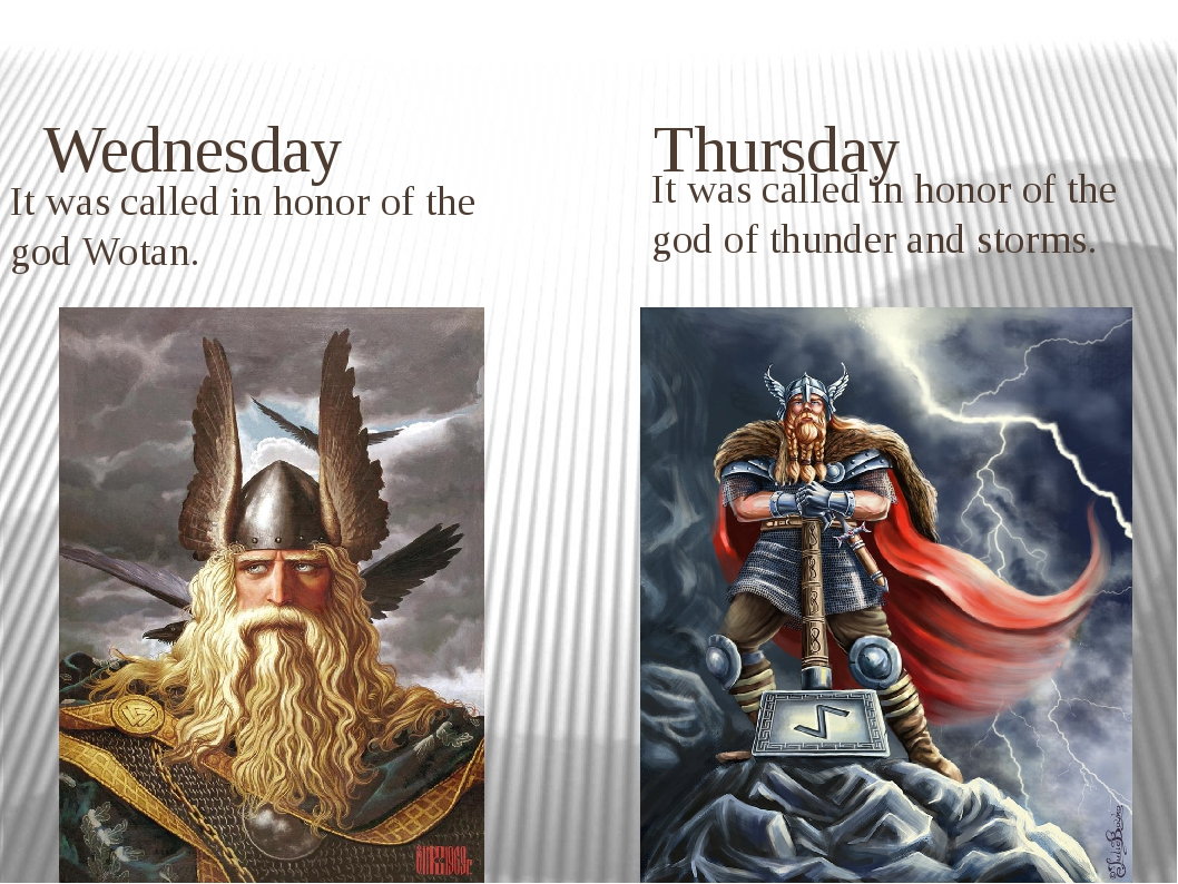 Wednesday Thursday It was called in honor of the god Wotan. It was called in...