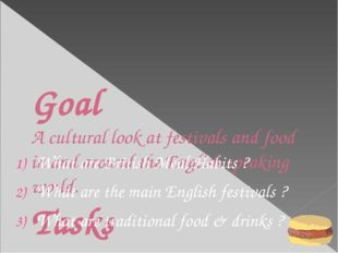 Goal A cultural look at festivals and food in and around the English speaking