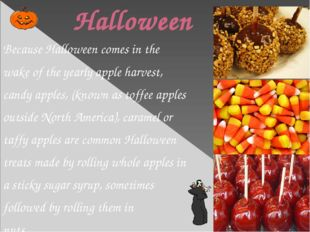 Halloween Because Halloween comes in the wake of the yearly apple harvest, c