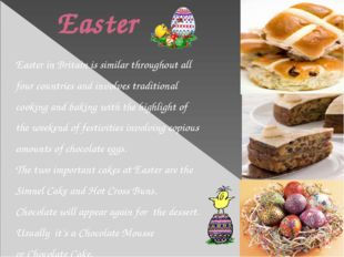 Easter Easter in Britain is similar throughout all four countries and involv