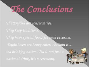 The Conclusions The English are conservative. They keep traditions. They have