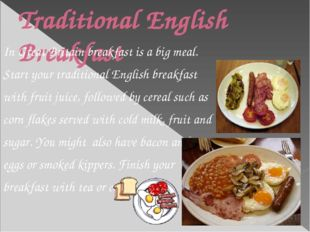 Traditional English Breakfast In Great Britain breakfast is a big meal. Start