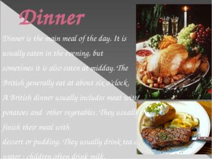 Dinner Dinner is the main meal of the day. It is usually eaten in the evening