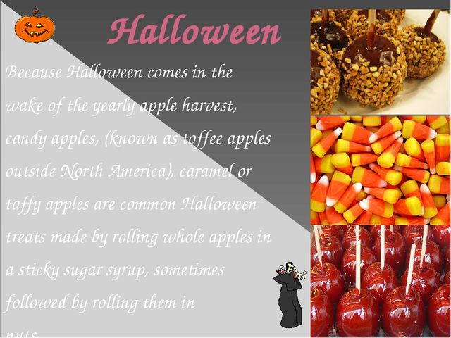 Halloween Because Halloween comes in the wake of the yearly apple harvest, c...