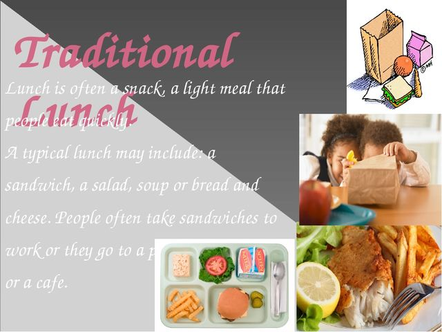 Traditional Lunch Lunch is often a snack, a light meal that people eat quickl...