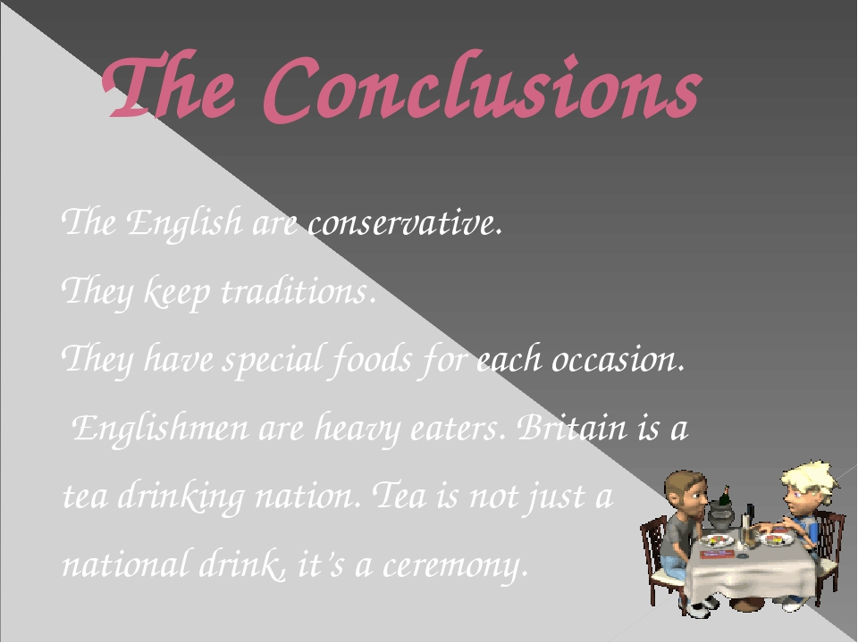 The Conclusions The English are conservative. They keep traditions. They have...