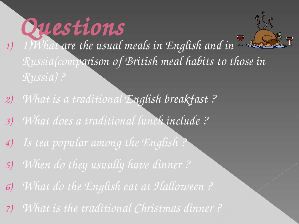 Questions 1)What are the usual meals in English and in Russia(comparison of B...