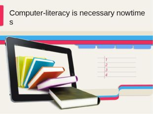 Computer-literacy is necessary nowtimes