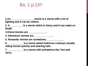 Ex. 1 p.137 1.An _________________movie is a movie with a lot of fighting an