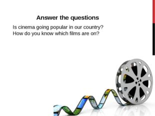 Answer the questions Is cinema going popular in our country? How do you know