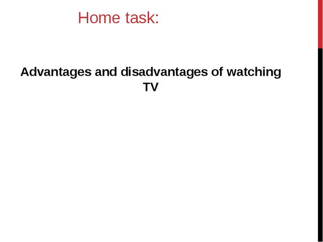Home task: Advantages and disadvantages of watching TV
