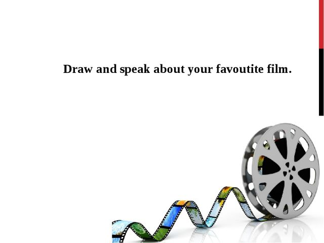 Draw and speak about your favoutite film.