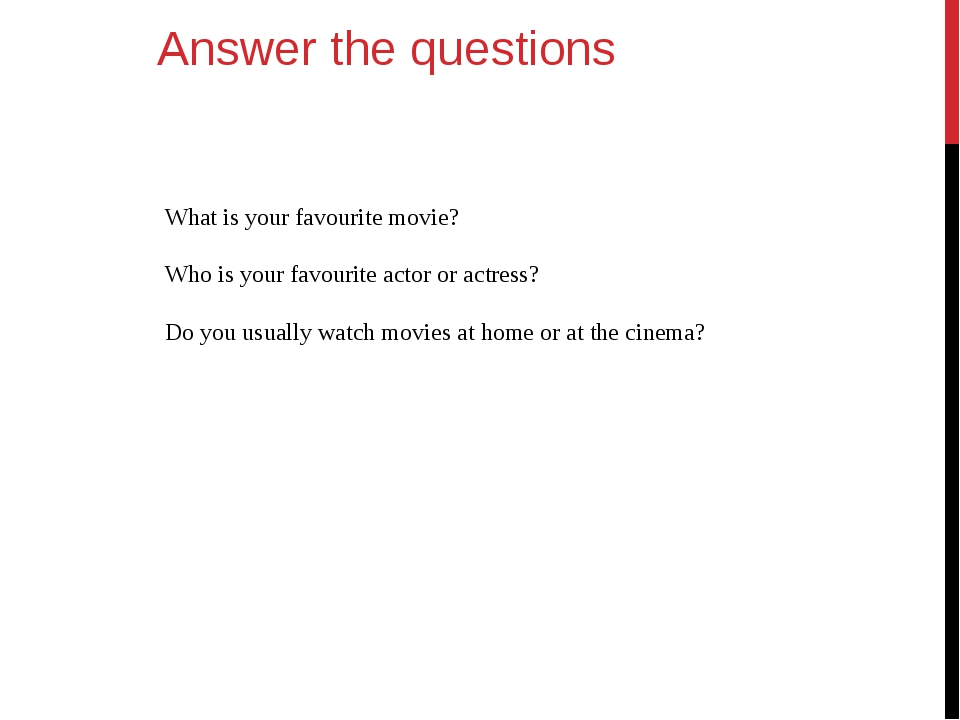 Answer the questions What is your favourite movie? Who is your favourite acto...