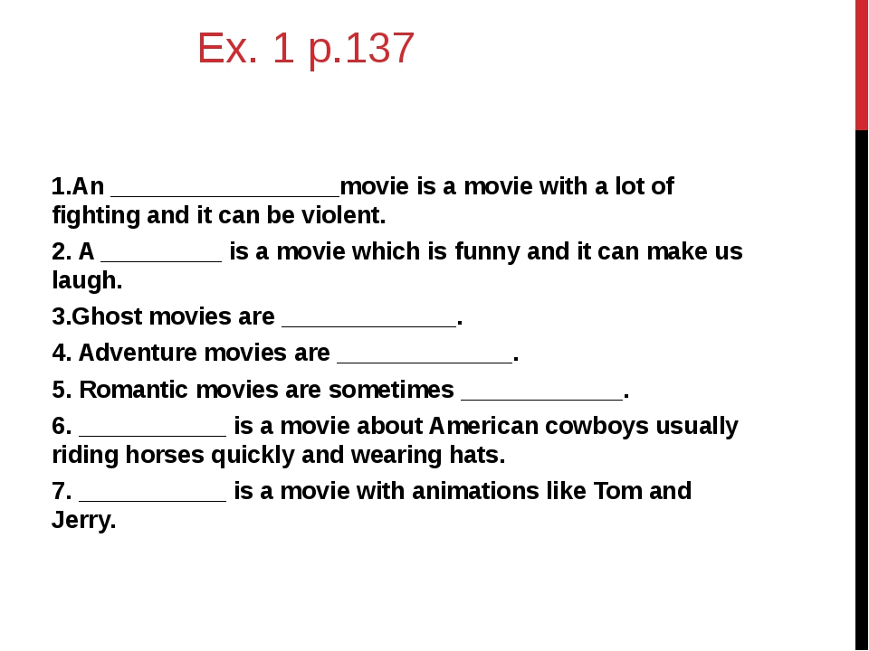 Ex. 1 p.137 1.An _________________movie is a movie with a lot of fighting an...