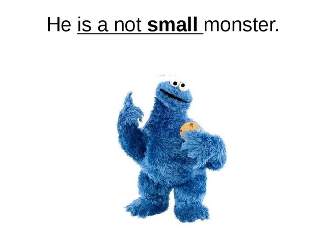 He is a not small monster.