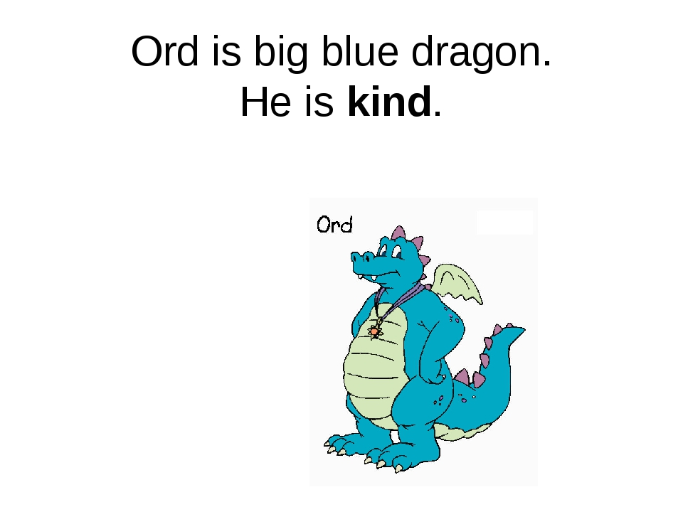 Ord is big blue dragon. He is kind.