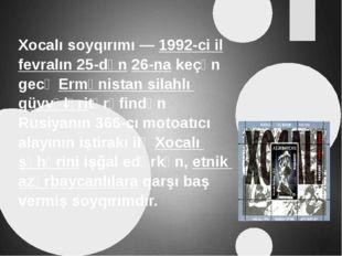 Xocalı soyqırımı—1992-ci ilfevralın 25-dən26-nakeçən gecəErmənistan sil